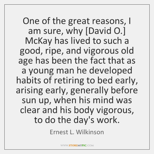 One of the great reasons, I am sure, why [David O.] McKay ...