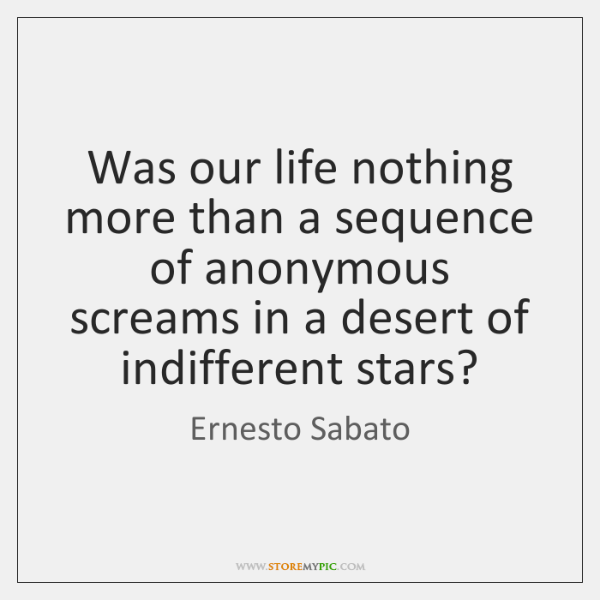 Was our life nothing more than a sequence of anonymous screams in ...