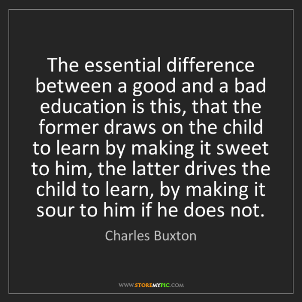Charles Buxton: The essential difference between a good and a bad education...