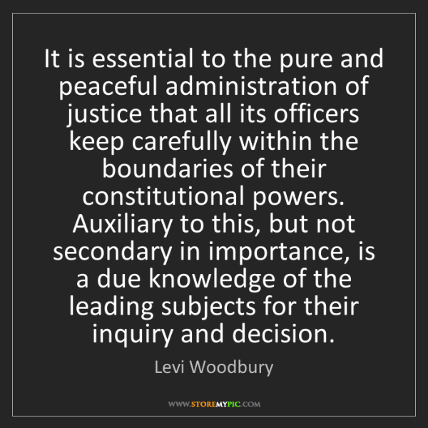 Levi Woodbury: It is essential to the pure and peaceful administration...