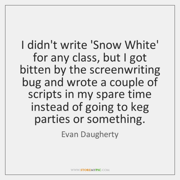 I didn't write 'Snow White' for any class, but I got bitten ...
