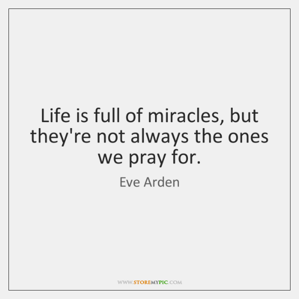 Life is full of miracles, but they're not always the ones we ...