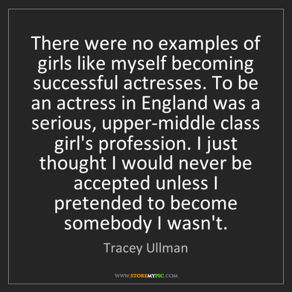 Tracey Ullman: There were no examples of girls like myself becoming...