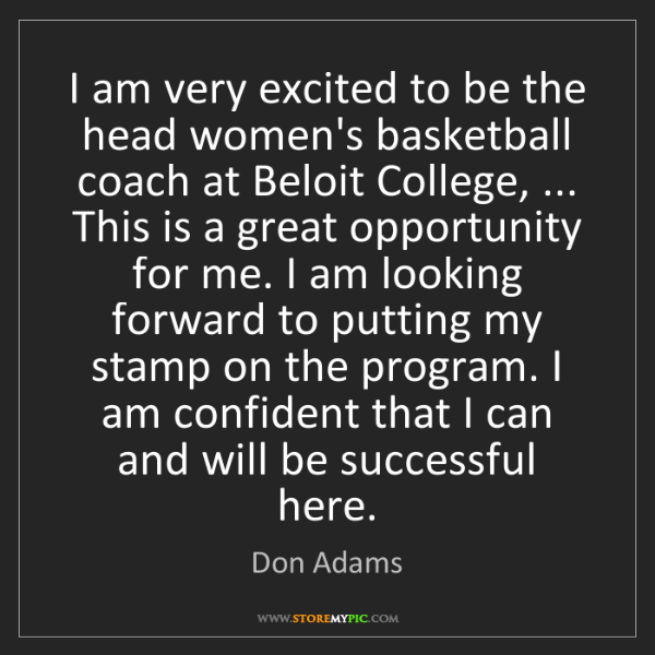 Don Adams: I am very excited to be the head women's basketball coach...