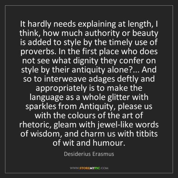 Desiderius Erasmus: It hardly needs explaining at length, I think, how much...