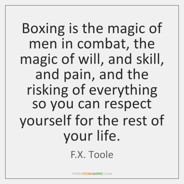 Boxing is the magic of men in combat, the magic of will, ...