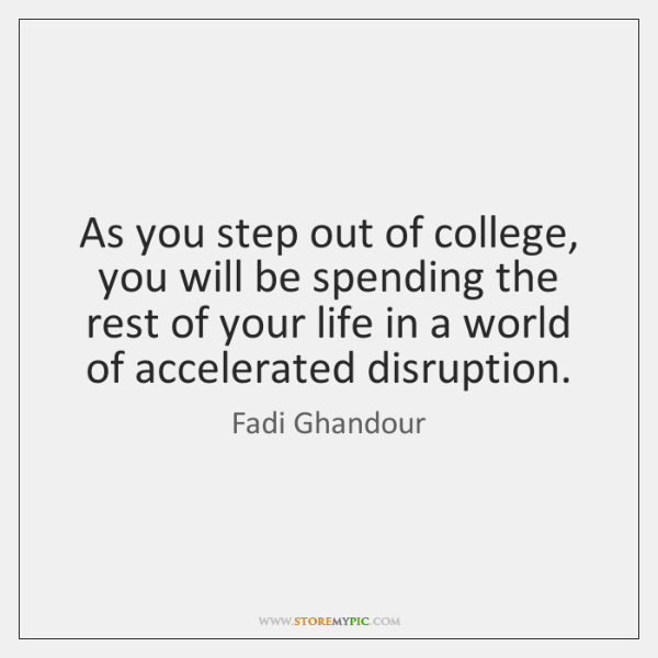 As you step out of college, you will be spending the rest ...