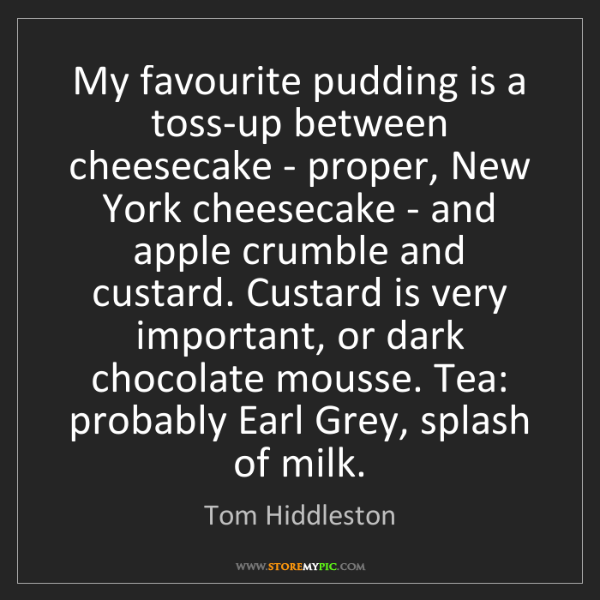 Tom Hiddleston: My favourite pudding is a toss-up between cheesecake...