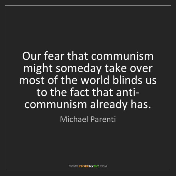 Michael Parenti: Our fear that communism might someday take over most...