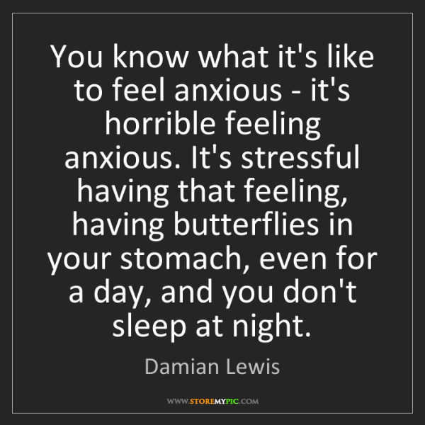 Damian Lewis: You know what it's like to feel anxious - it's horrible...