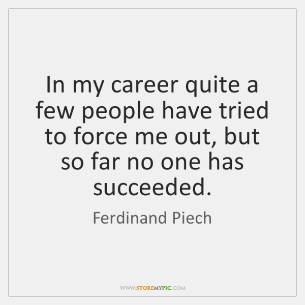 In my career quite a few people have tried to force me ...