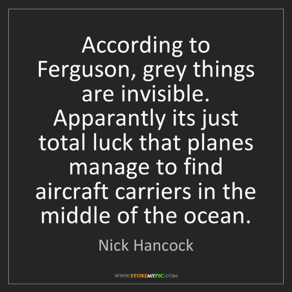 Nick Hancock: According to Ferguson, grey things are invisible. Apparantly...