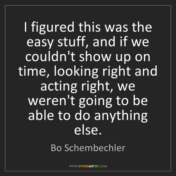 Bo Schembechler: I figured this was the easy stuff, and if we couldn't...