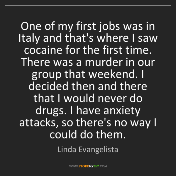 Linda Evangelista: One of my first jobs was in Italy and that's where I...