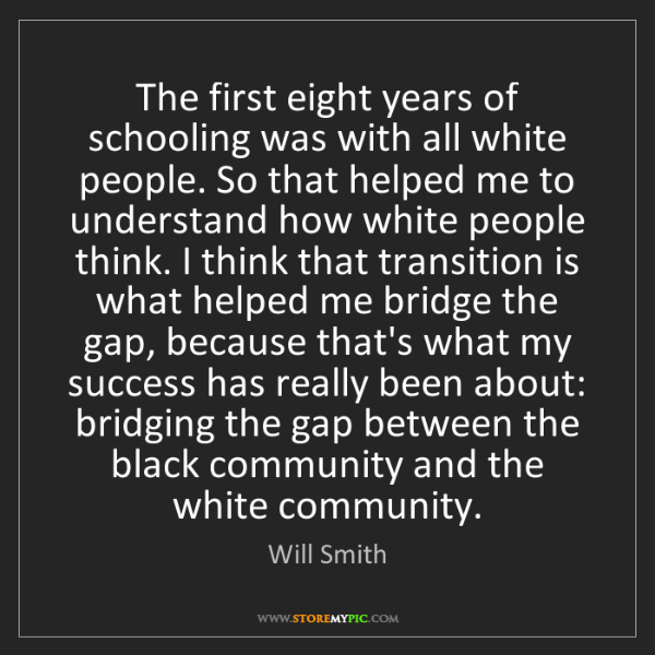 Will Smith: The first eight years of schooling was with all white...