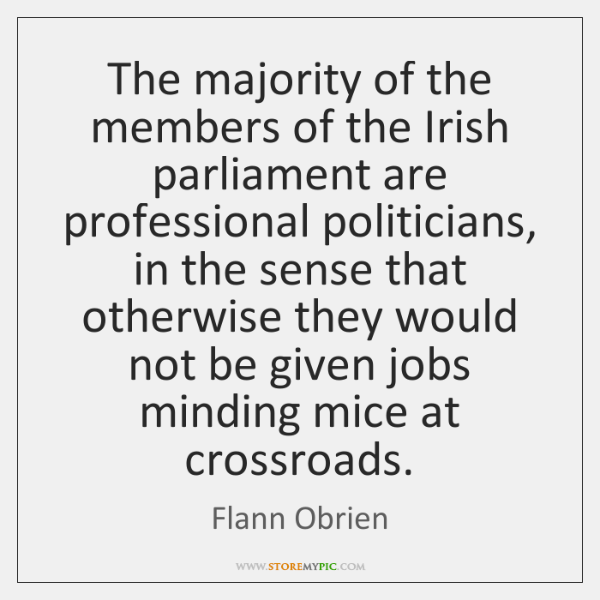 The majority of the members of the Irish parliament are professional politicians, ...