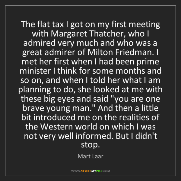 Mart Laar: The flat tax I got on my first meeting with Margaret...