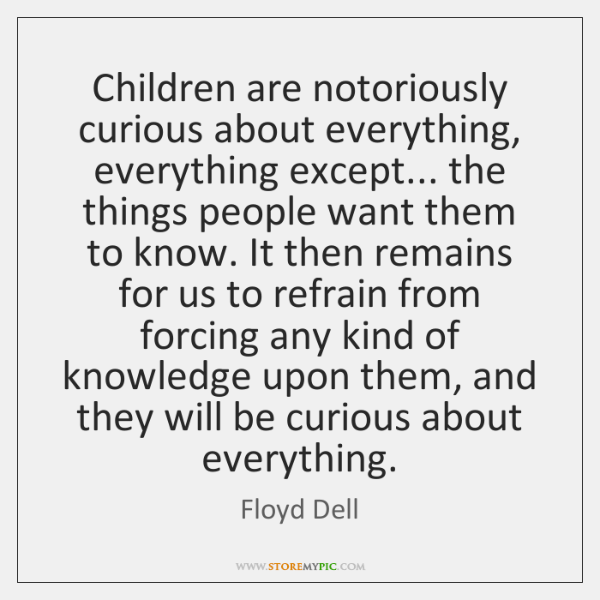 Children are notoriously curious about everything, everything except... the things people want ...