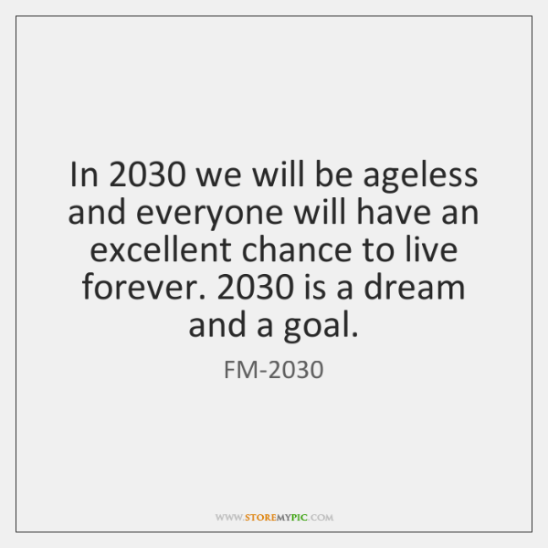 In 2030 we will be ageless and everyone will have an excellent chance ...