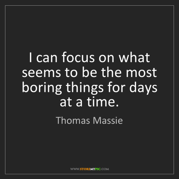 Thomas Massie: I can focus on what seems to be the most boring things...