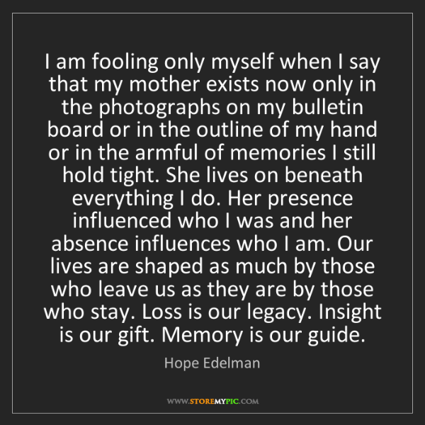 Hope Edelman: I am fooling only myself when I say that my mother exists...