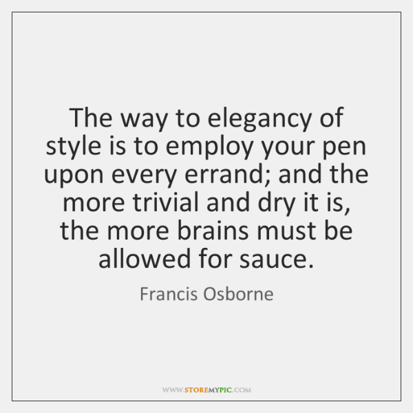 The way to elegancy of style is to employ your pen upon ...
