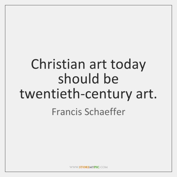 Christian art today should be twentieth-century art.
