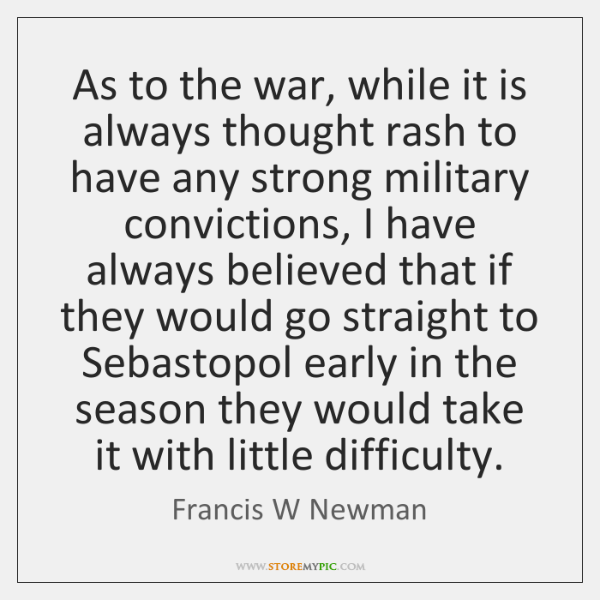 As to the war, while it is always thought rash to have ...