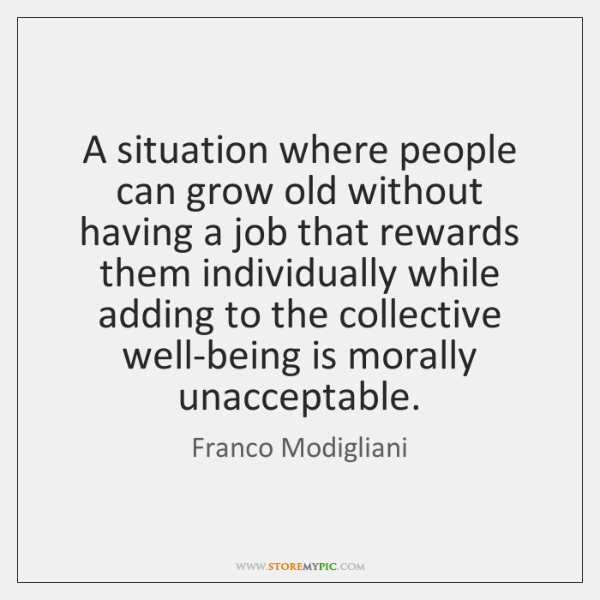 A situation where people can grow old without having a job that ...