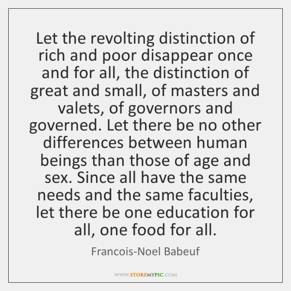 Let the revolting distinction of rich and poor disappear once and for ...