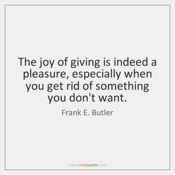 The joy of giving is indeed a pleasure, especially when you get ...