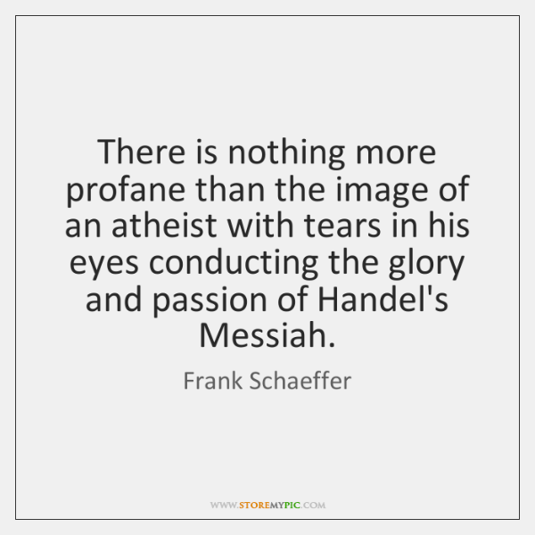 There is nothing more profane than the image of an atheist with ...