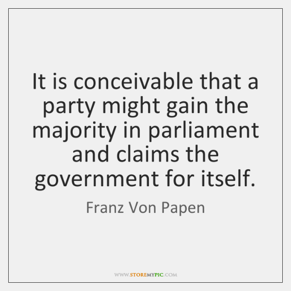 It is conceivable that a party might gain the majority in parliament ...