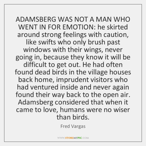 ADAMSBERG WAS NOT A MAN WHO WENT IN FOR EMOTION: he skirted ...