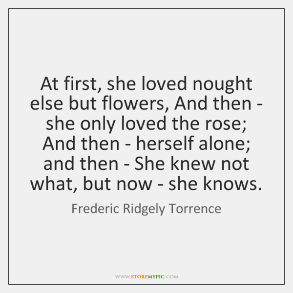 At first, she loved nought else but flowers, And then - she ...