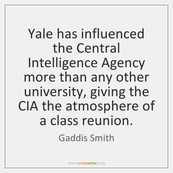 Yale has influenced the Central Intelligence Agency more than any other university, ...