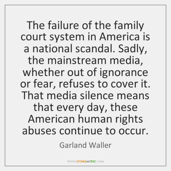 The failure of the family court system in America is a national ...