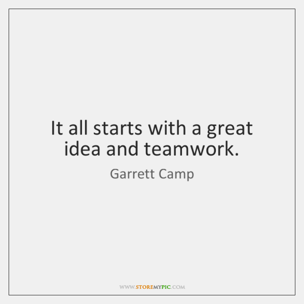 It all starts with a great idea and teamwork.