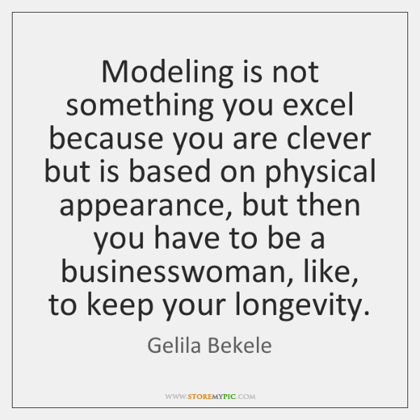 Modeling is not something you excel because you are clever but is ...
