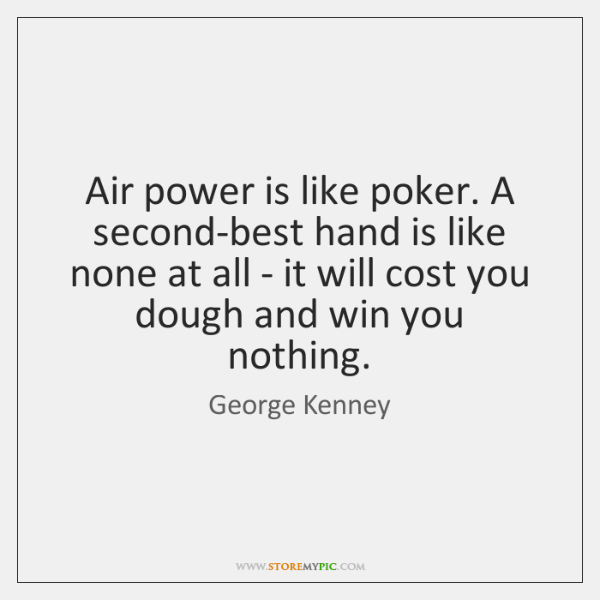 Air power is like poker. A second-best hand is like none at ...