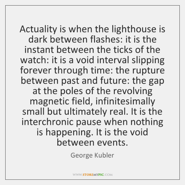 Actuality is when the lighthouse is dark between flashes: it is the ...