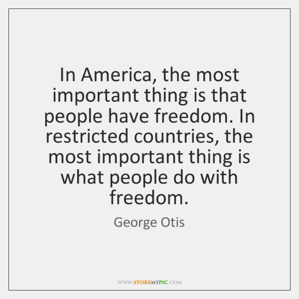 In America, the most important thing is that people have freedom. In ...