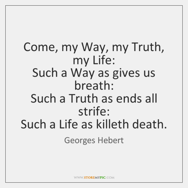 Come, my Way, my Truth, my Life:  Such a Way as gives ...