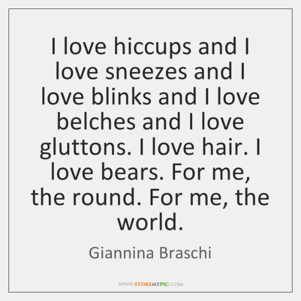 I love hiccups and I love sneezes and I love blinks and ...