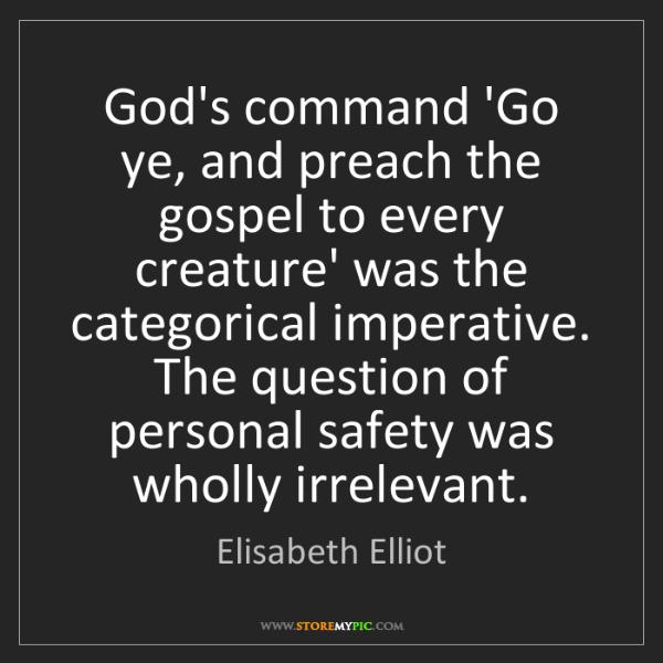 Elisabeth Elliot: God's command 'Go ye, and preach the gospel to every...