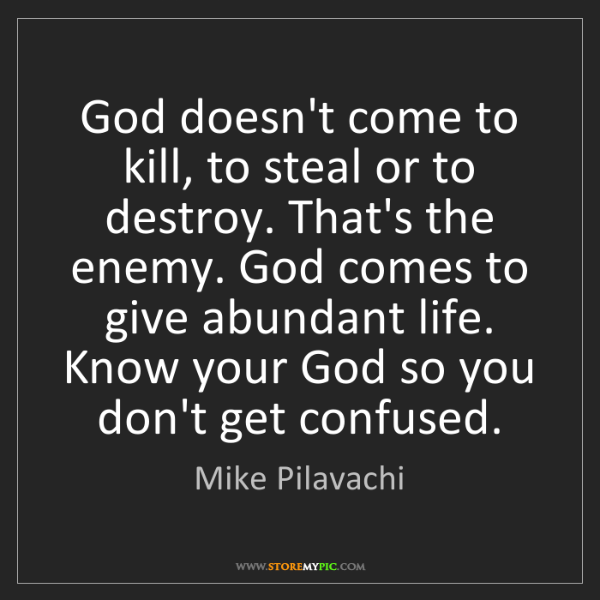 Mike Pilavachi: God doesn't come to kill, to steal or to destroy. That's...