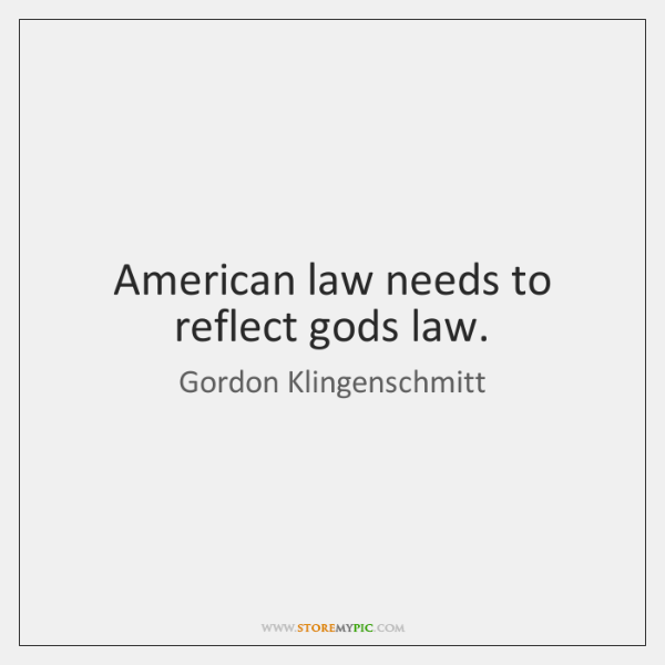 American law needs to reflect gods law.