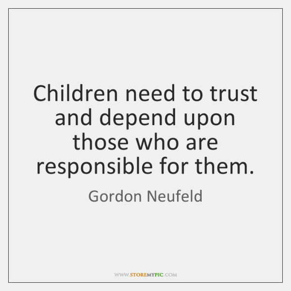 Children need to trust and depend upon those who are responsible for ...