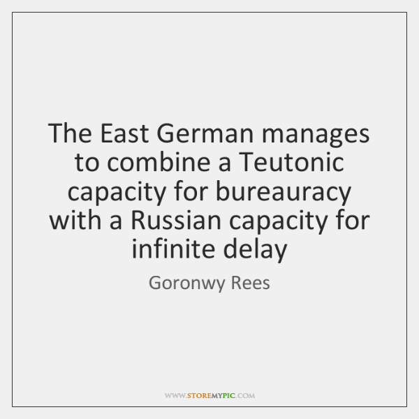 The East German manages to combine a Teutonic capacity for bureauracy with ...