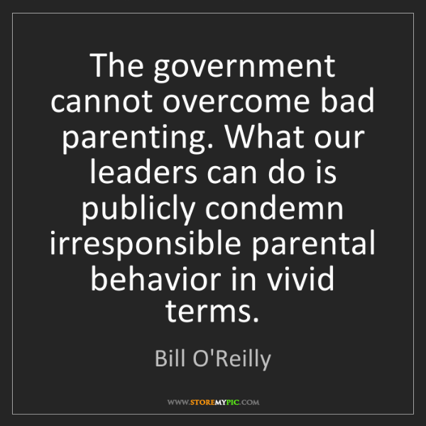 Bill O'Reilly: The government cannot overcome bad parenting. What our...